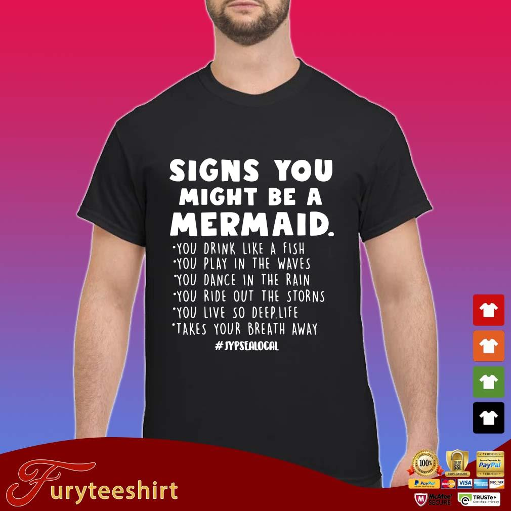 Signs you might be a mermaid you drink like a fish you play in the waves s Shirt