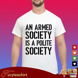 An armed society is a polite society shirt
