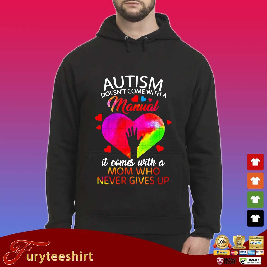 Autism doesn't come with a manual it comes with a mom who never gives up s Hoodie