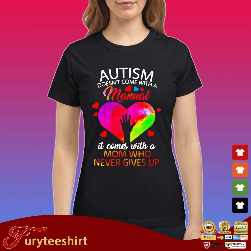 Autism doesn't come with a manual it comes with a mom who never gives up s Ladies