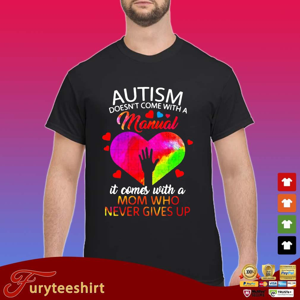 Autism doesn't come with a manual it comes with a mom who never gives up s Shirt