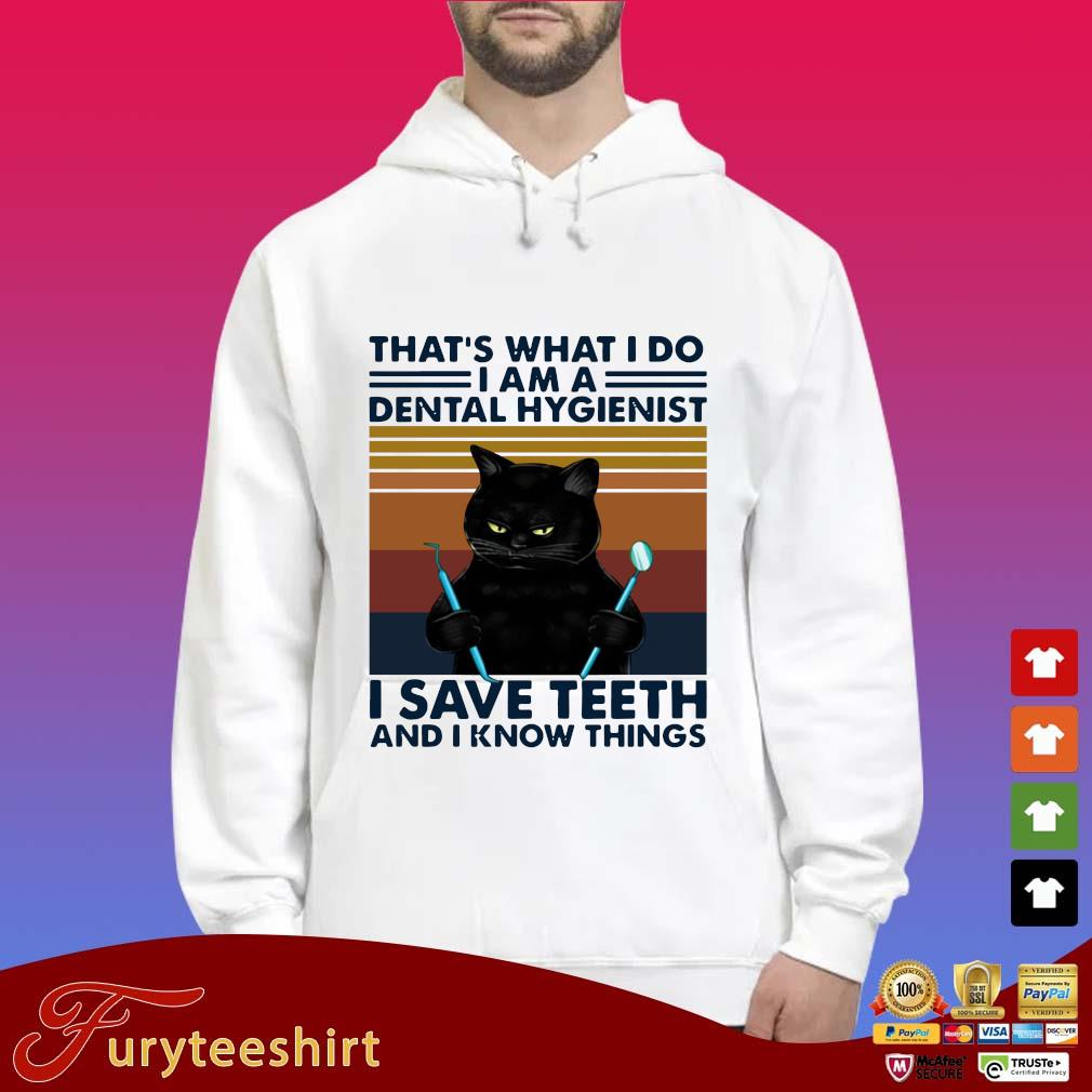 Black cat that's what I do I am a dental hygienist I save teeth and I know things vintage s Hoodie trắng