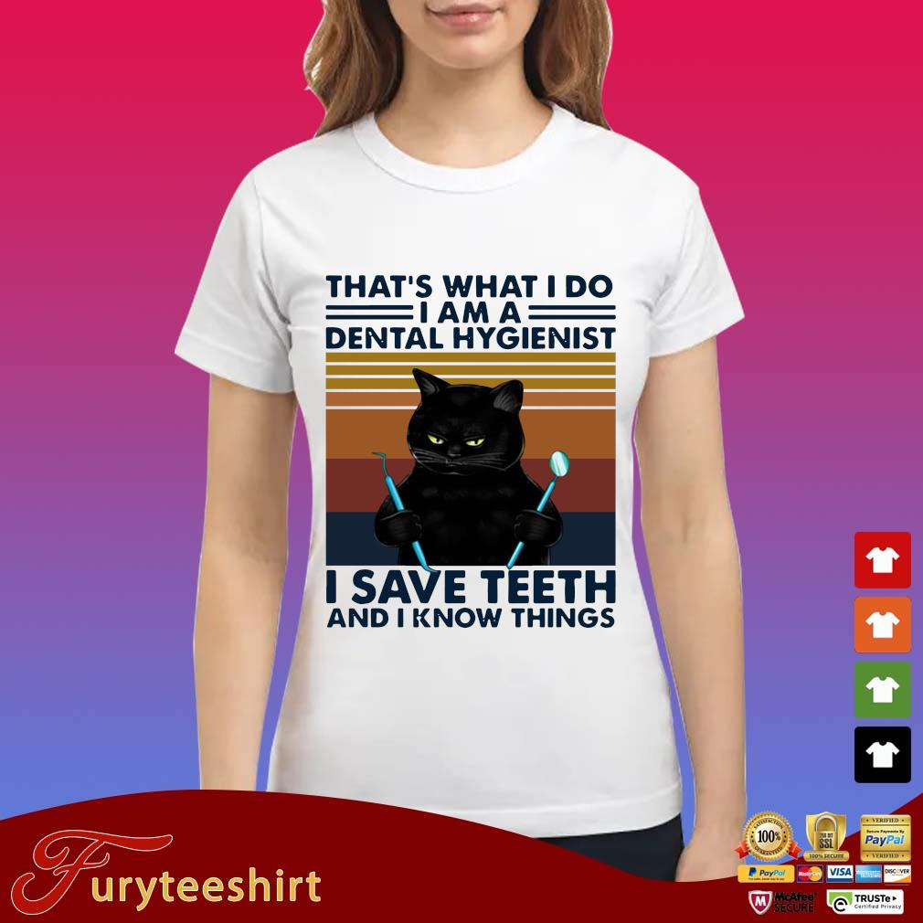 Black cat that's what I do I am a dental hygienist I save teeth and I know things vintage s Ladies trang