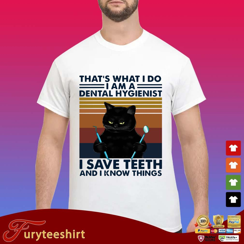 Black cat that's what I do I am a dental hygienist I save teeth and I know things vintage s Shirt trang