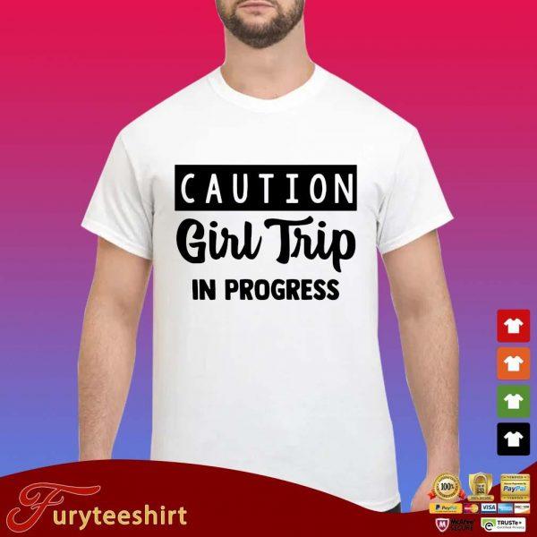 Caution girl trip in progress s Shirt trang