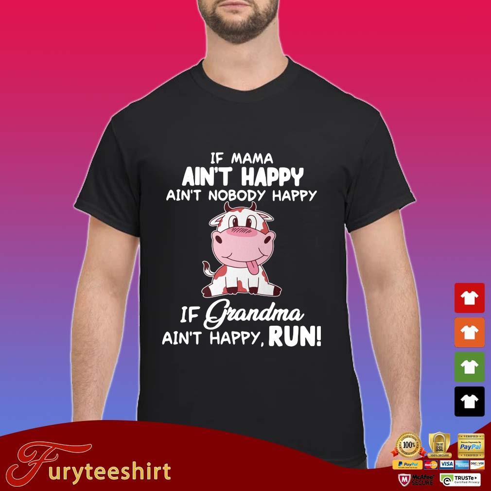 Cown if mama ain't happy ain't nobody happy if grandma ain't happy run s Shirt
