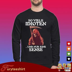 Death so viele idioten und nur eine sense shirt