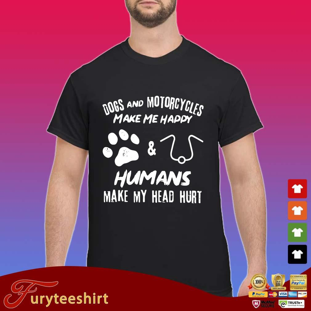 Dogs and motorcycles make Me happy paw and human make my head hurt s Shirt
