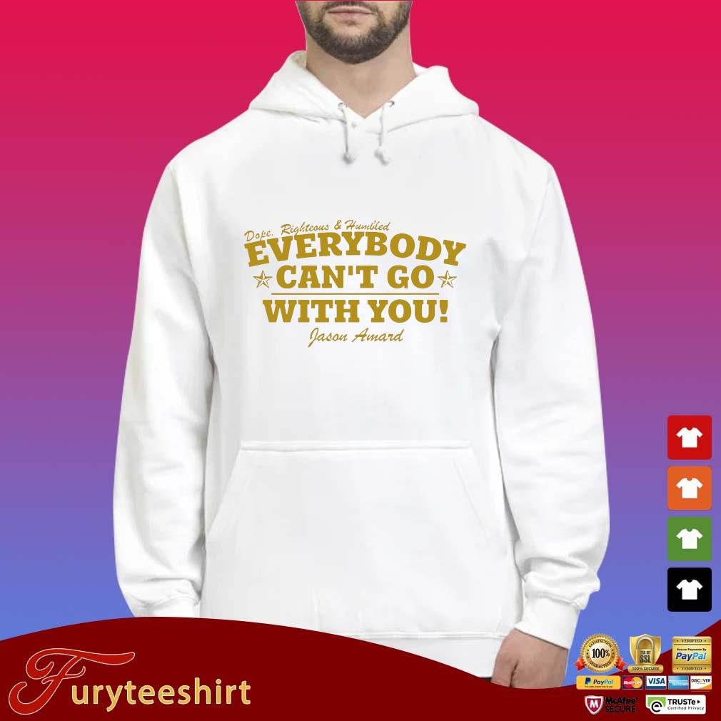 Dope righteous and humiliated everybody can't go with you s Hoodie trắng