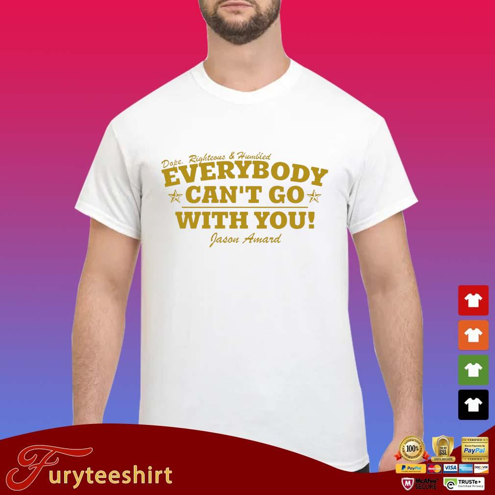 Dope righteous and humiliated everybody can't go with you s Shirt trang