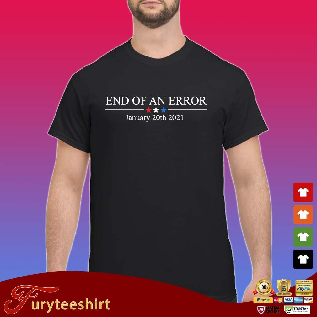 End of an error january 20th 2021 s Shirt