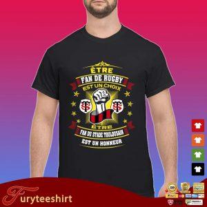 Etre fan de rugby est un choix etre fan du stade toulousain est un honneur s Shirt