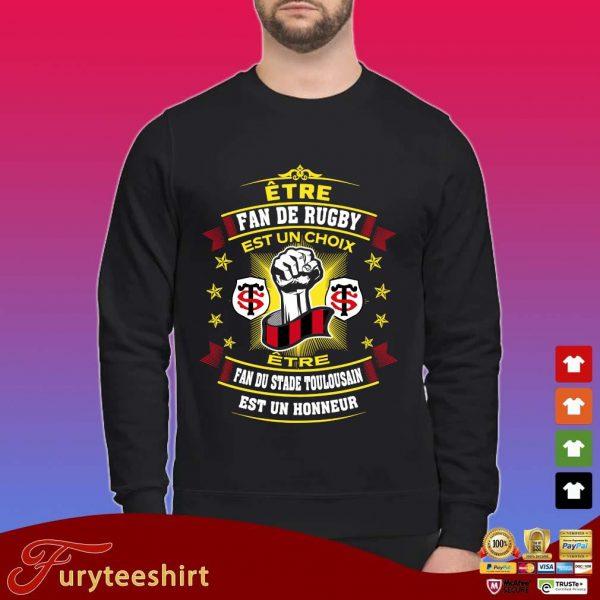 Etre fan de rugby est un choix etre fan du stade toulousain est un honneur shirt