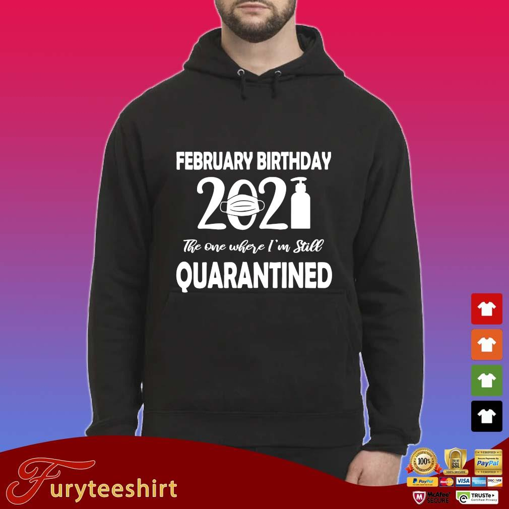 February birthday 2021 face mask the one where I'm still quarantined s Hoodie