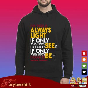 For there is always light if only we're brave enough to see it if only we're brave enough see it s Hoodie