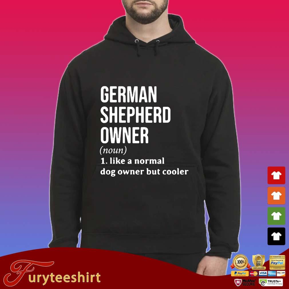German shepherd owner 1 like a normal dog owner but cooler s Hoodie
