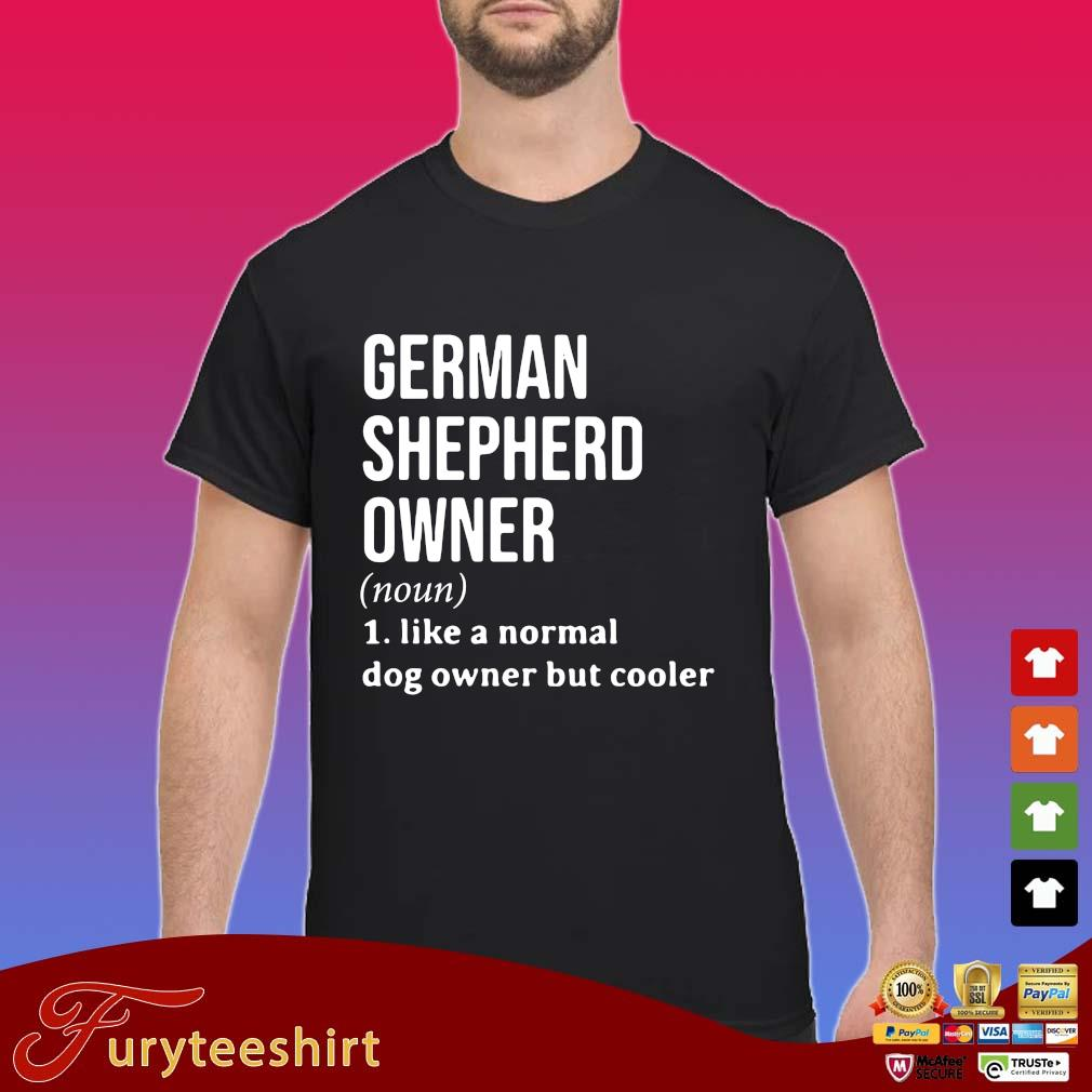 German shepherd owner 1 like a normal dog owner but cooler s Shirt