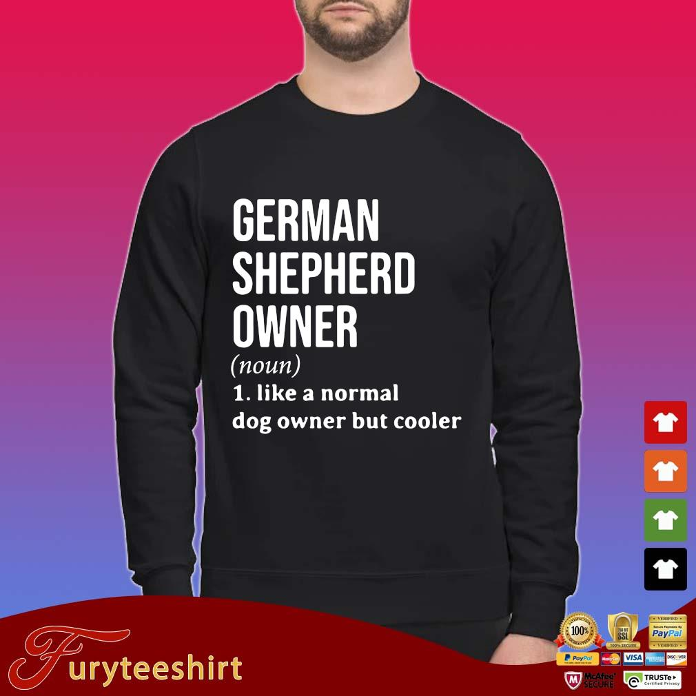 German shepherd owner 1 like a normal dog owner but cooler shirt