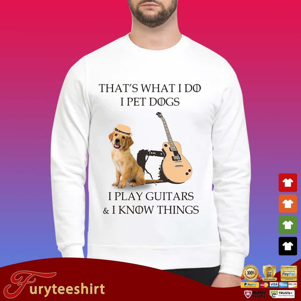 Golden Retriever that's what I do I pet dogs I play guitars and I know things shirt