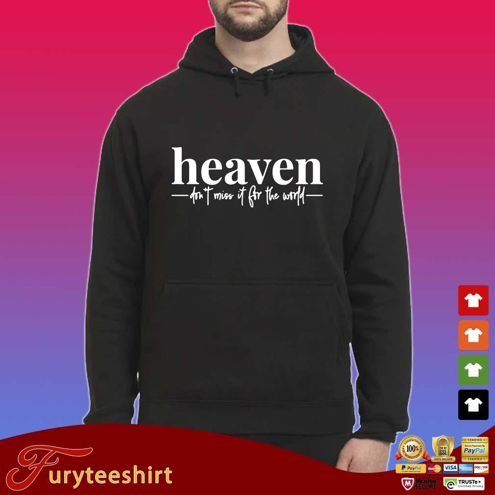Heaven don't miss it for the world s Hoodie