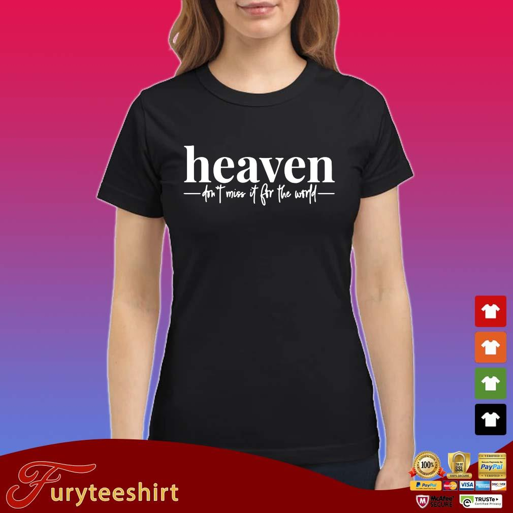 Heaven don't miss it for the world s Ladies