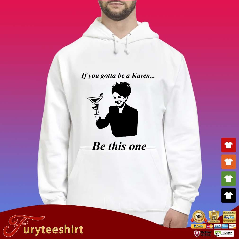 If you gotta be a Karen be this one s Hoodie trắng