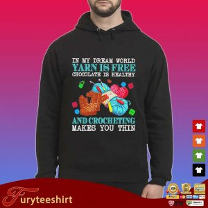 In my dream world yearn is free chocolate us healthy and crocheting makes you thin s Hoodie