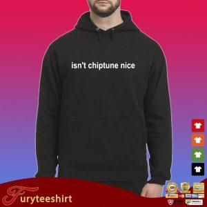 Isn't chiptune nice s Hoodie