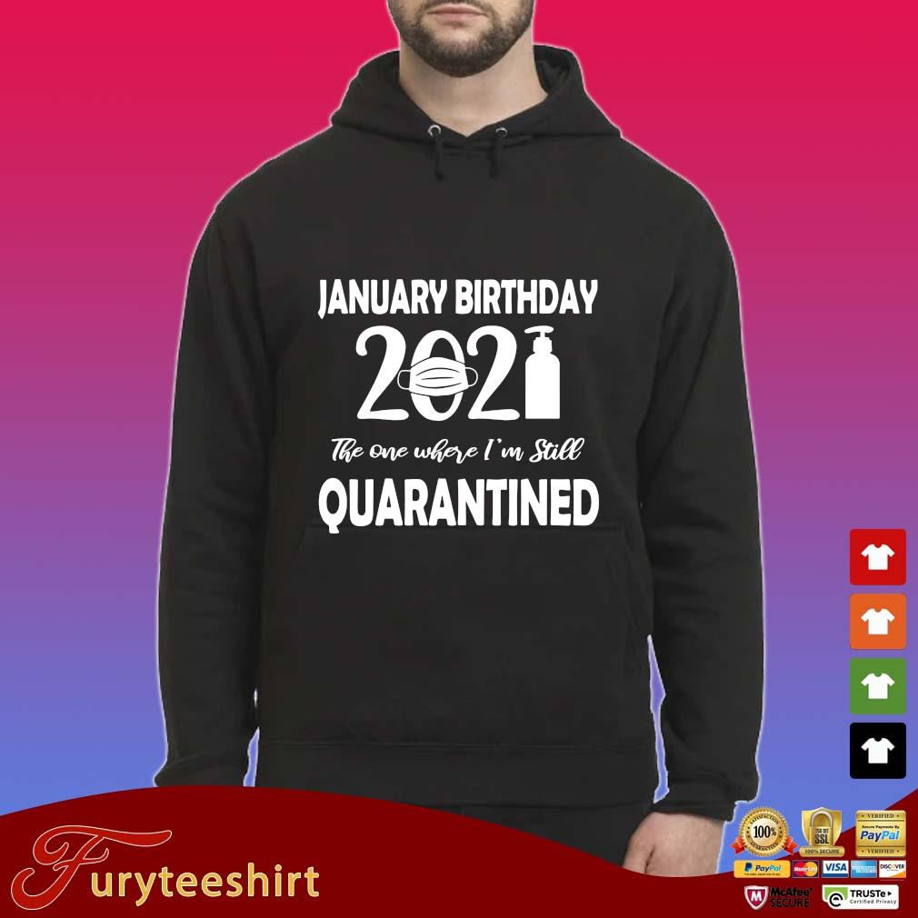 January Birthday 2021 face mask the one where I'm still quarantined s Hoodie