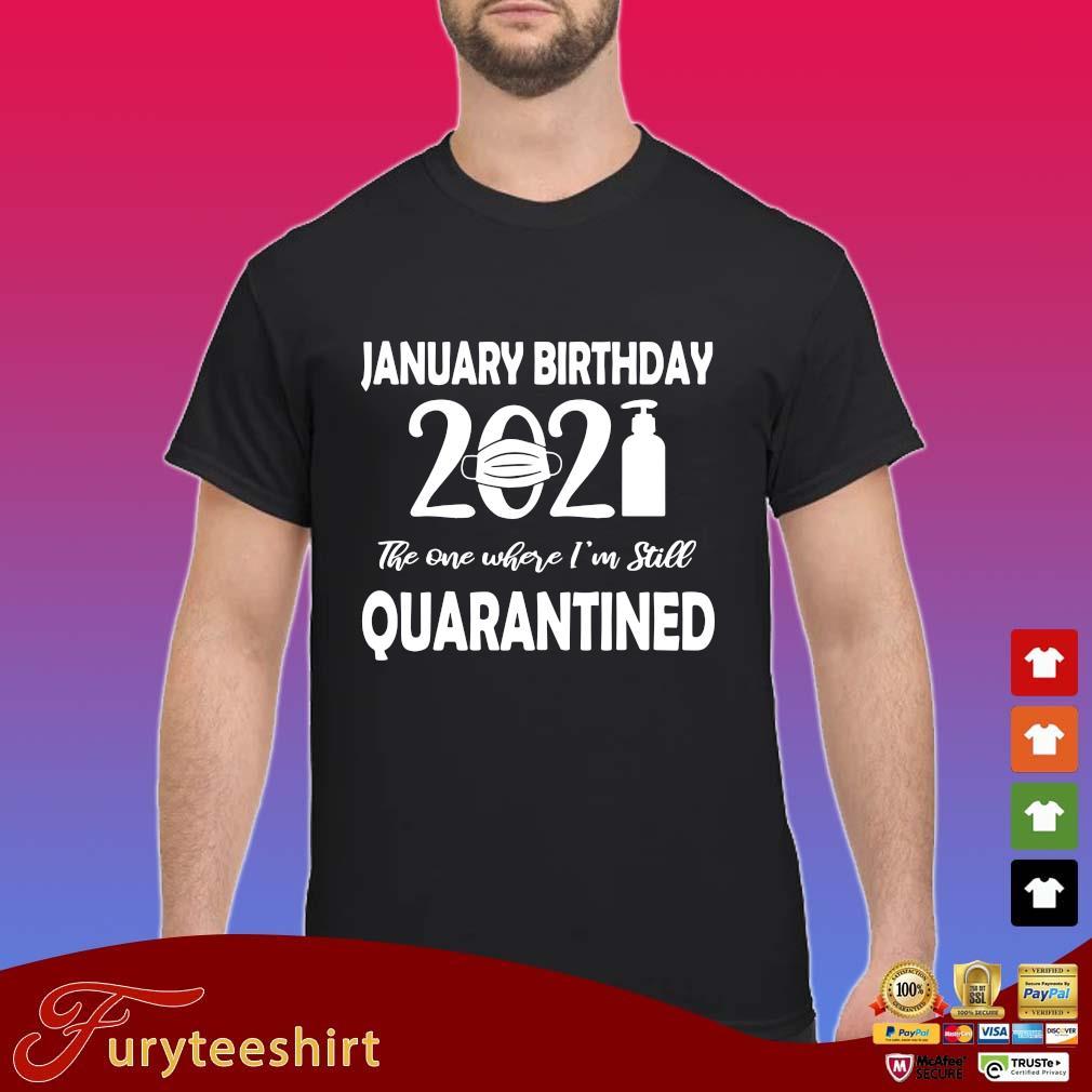January Birthday 2021 face mask the one where I'm still quarantined s Shirt