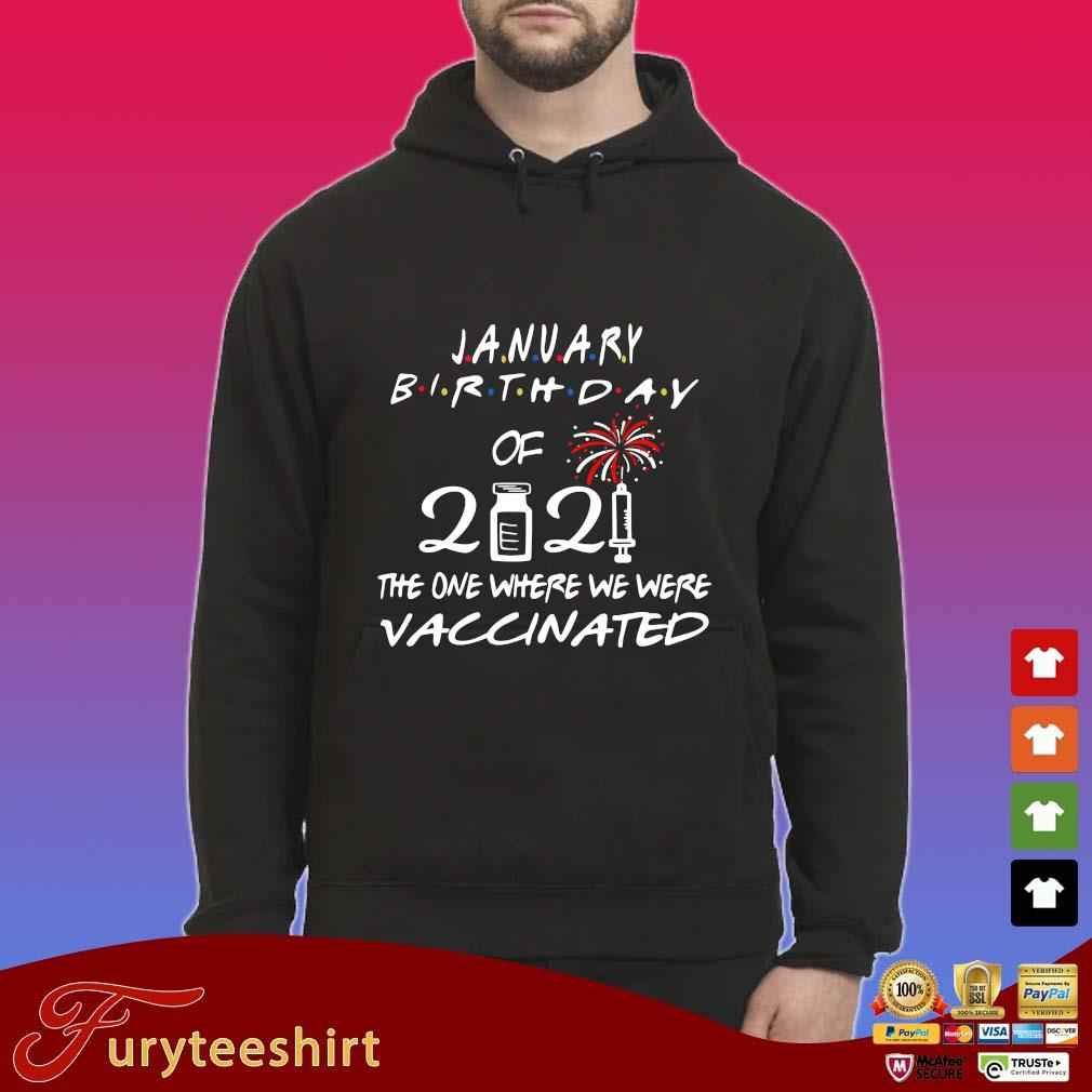 January Birthday of 2021 the one where we were vaccinated s Hoodie