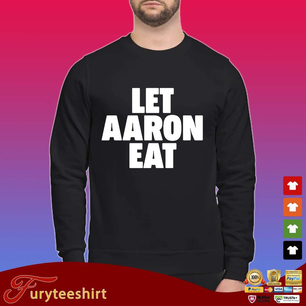 Let Aaron Eat Shirt