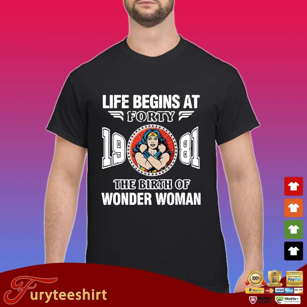 Life begins at forty 19 81 the birth of Wonder Woman s Shirt