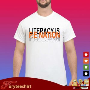 Literacy is pe nation freedom s Shirt trang