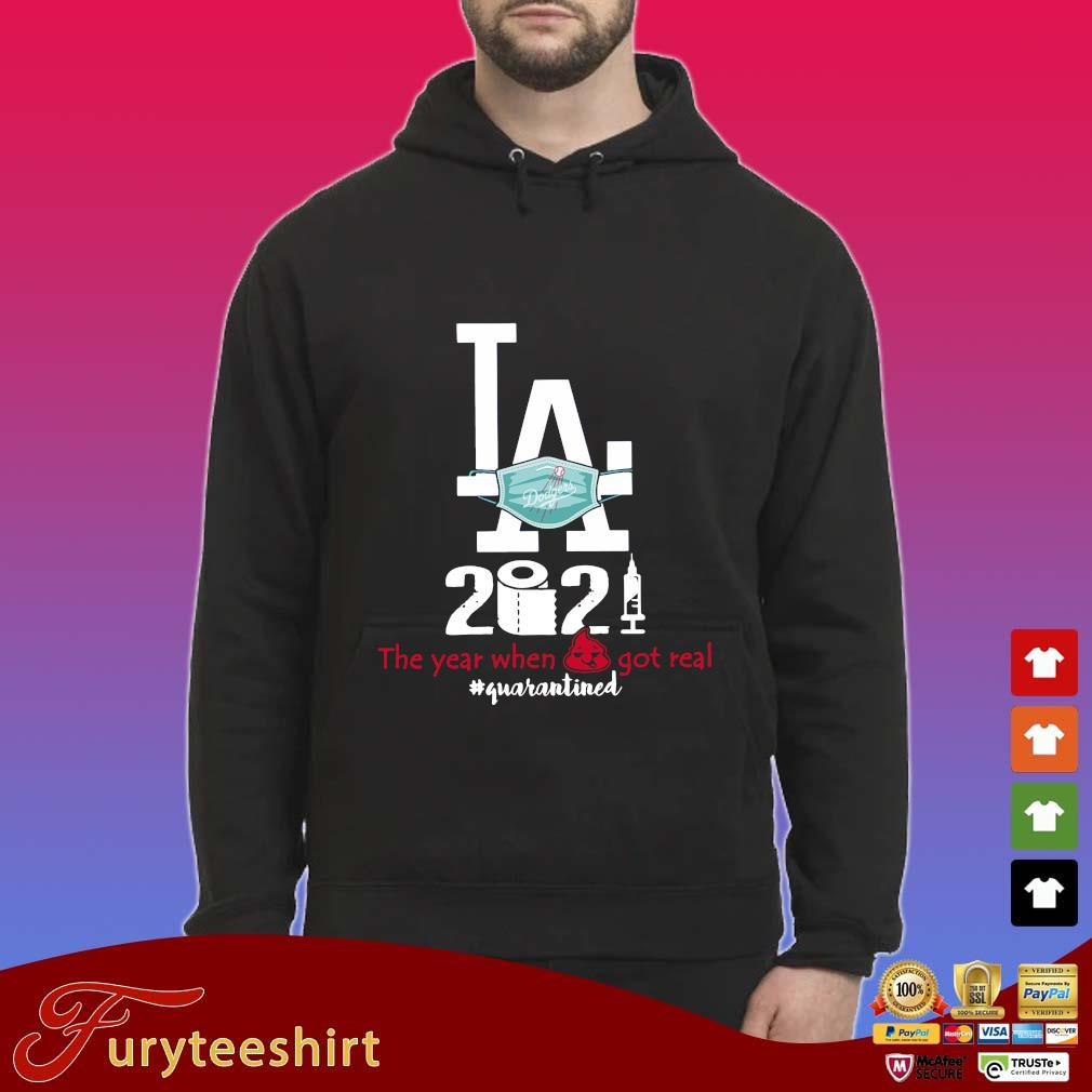 Los Angeles Dodgers face mask 2021 the year when got real #quarantined s Hoodie