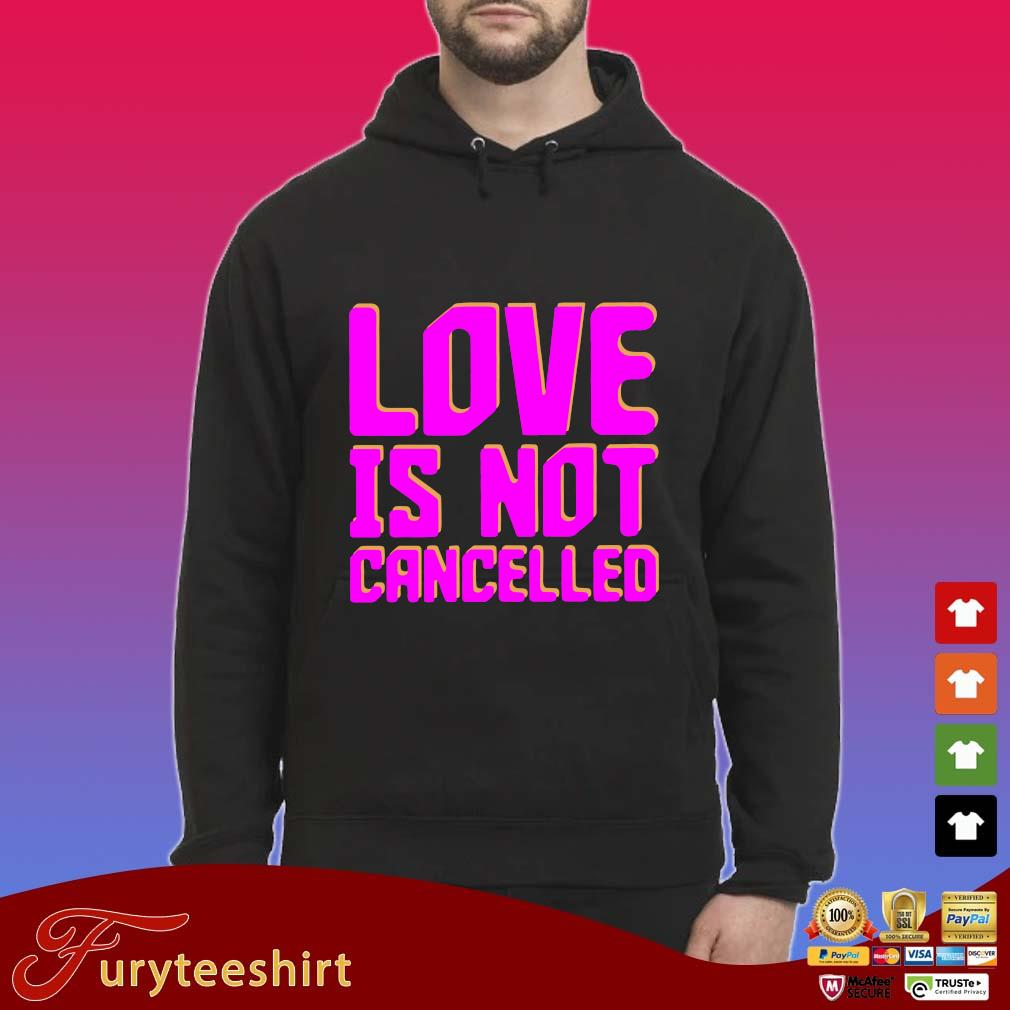 Love is not cancelled s Hoodie