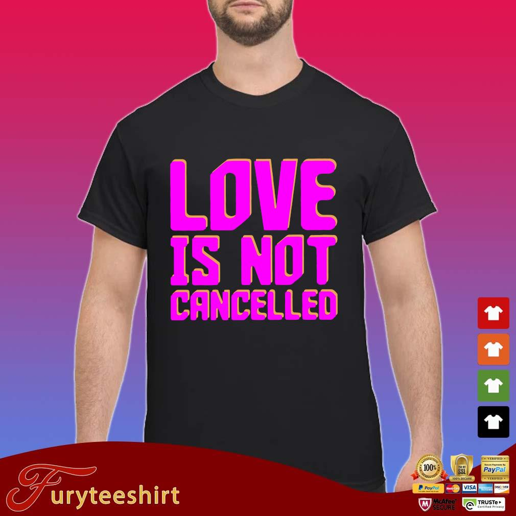 Love is not cancelled s Shirt