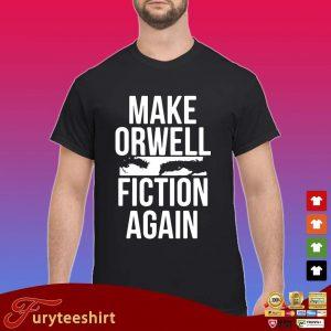 Make orwell fiction again s Shirt