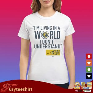 Mike Trivisonno I'm Living In A World I Don't Understand Shirt Ladies trang