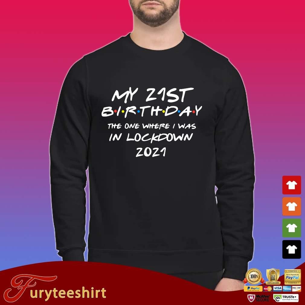 My 21st birthday the one where I was in lockdown 2021 shirt