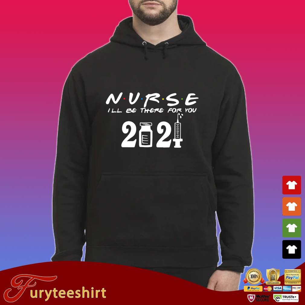 Nurse I'll be there for you 2021 s Hoodie