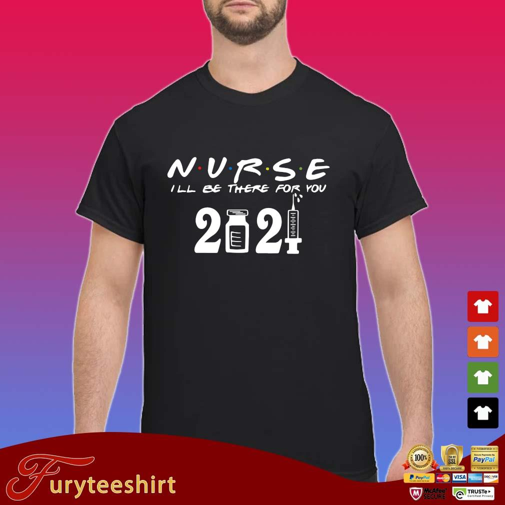 Nurse I'll be there for you 2021 s Shirt