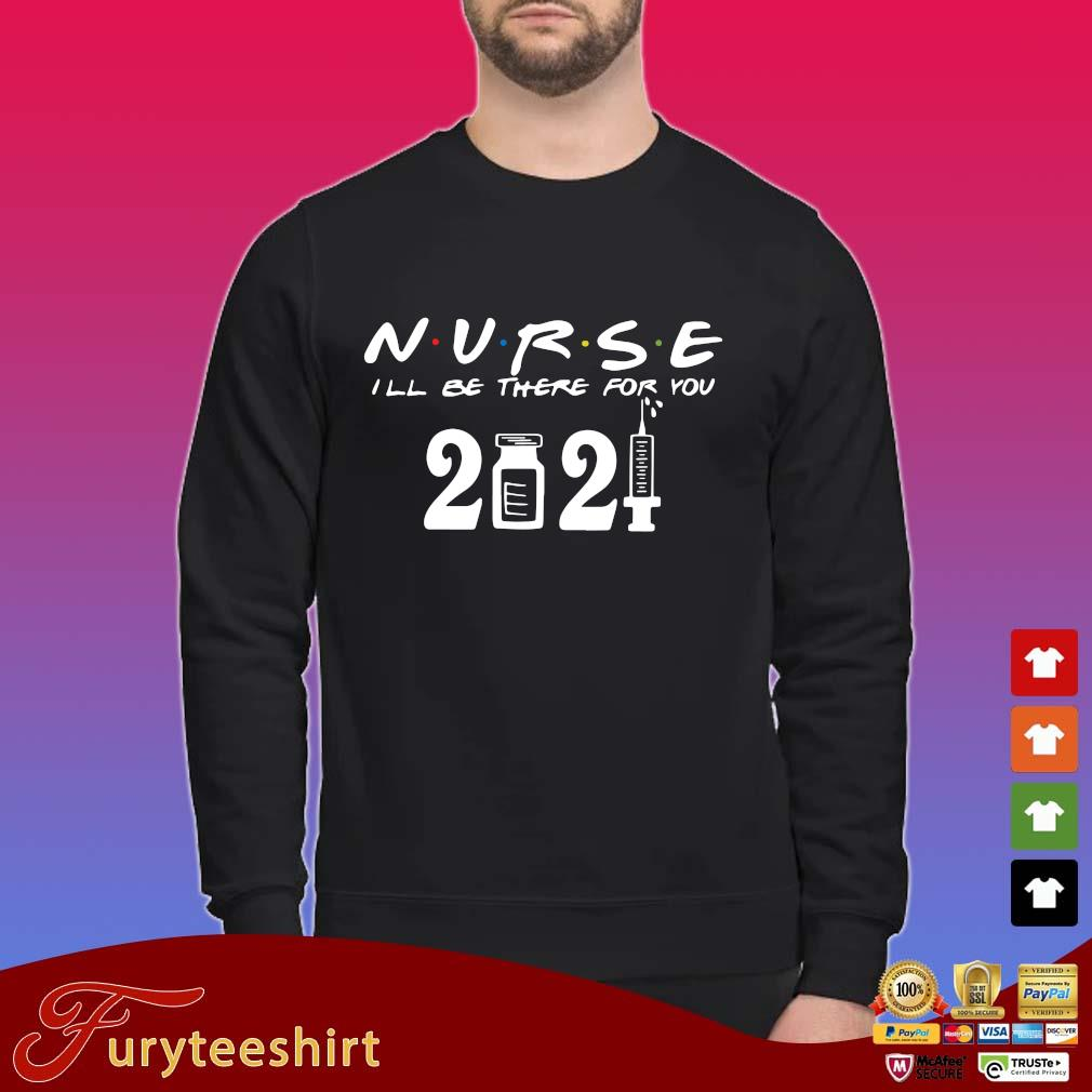Nurse I'll be there for you 2021 shirt