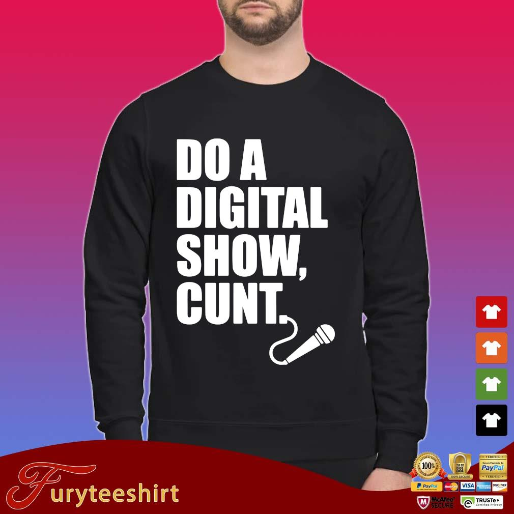 Official do a digital show cunt shirt