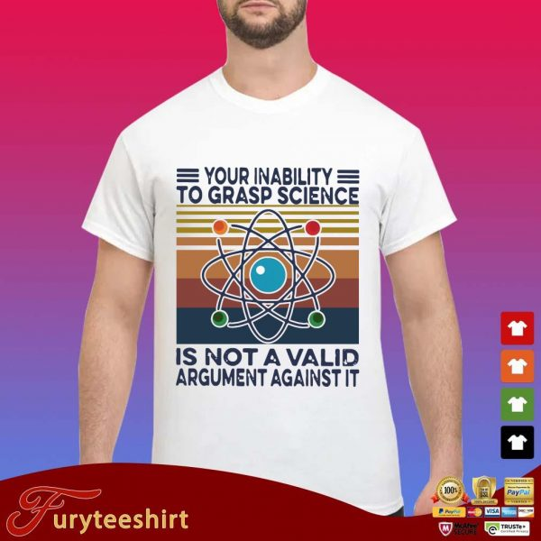 Official your inability to grasp science is not a valid argument against it vintage s Shirt trang