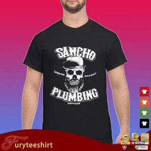 Sancho laying pipe day and night plumbing s Shirt