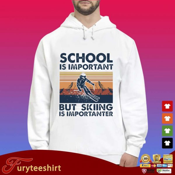 School Is Important But Skiing Is Importanter s Hoodie trắng