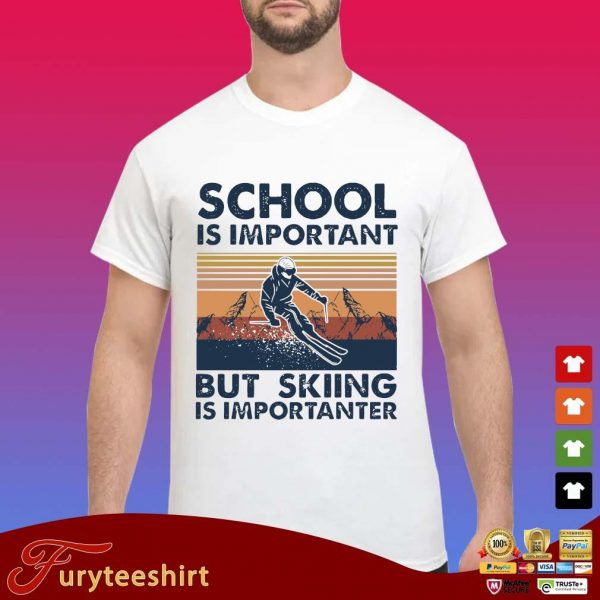School Is Important But Skiing Is Importanter s Shirt trang