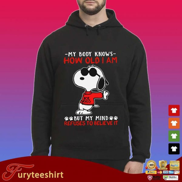 Snoopy cool my body knows how old I am but my mind refuses to believe it s Hoodie