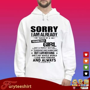 Sorry I am already taken by a freaking crazy girl she's a perfect mixture s Hoodie trắng